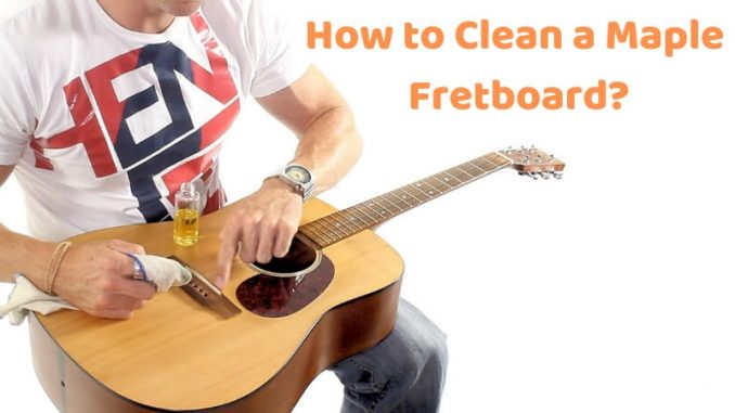 How to Clean a Maple Fretboard_