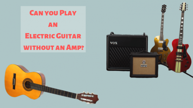 Can you Play an Electric Guitar without an Amp