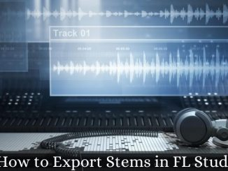 How to Export Stems in FL Studio- Export Individual Tracks